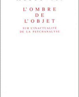 Présentation du livre de Marie Moscovici : L'ombre de l'objet - sur l'inactualité de la psychanalyse*